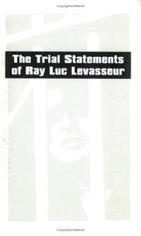 The Trial Statements of Ray Luc Levasseur