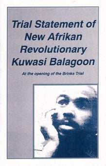 Trial Statement of New Afrikan Revolutionary Kuwasi Balagoon: At the Opening of the Brinks Trial