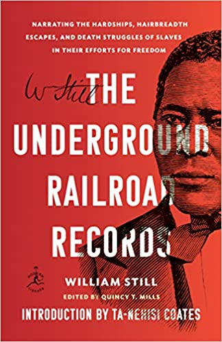 The Underground Railroad Records: Narrating the Hardships, Hairbreadth Escapes, and Death Struggles of Slaves in Their Efforts for Freedom