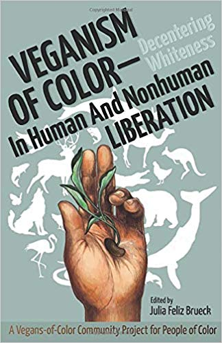 Veganism of Color: Decentering Whiteness in Human and Nonhuman Liberation