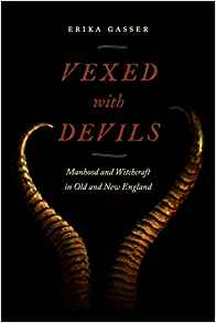 Vexed with Devils: Manhood and Witchcraft in Old and New England (Early American Places #6)