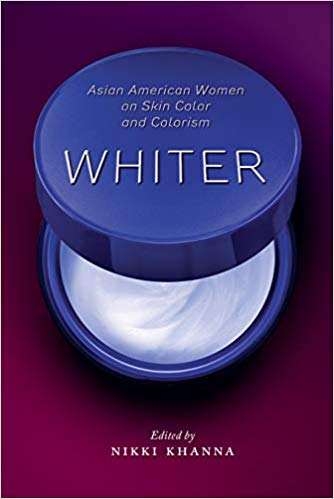Whiter: Asian American Women on Skin Color and Colorism