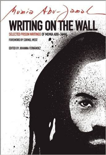 Writing on the Wall: Selected Prison Writings of Mumia Abu-Jamal