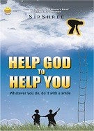 Help God to Help You - Whatever you do, do it with a smile