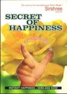 SECRET OF HAPPINESS - How to attain instant happiness – here...