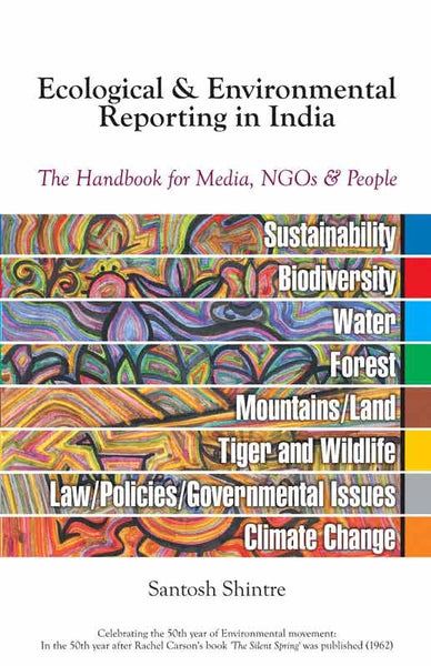 Ecological & Environmental Reporting in India - The handbook for Media, NGOs & People