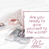Are you ready to give yourself to the world?