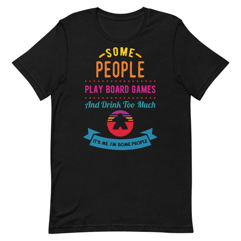Some People Play Board Games And Drink Too Much, It's Me, I'm Some People T-Shirt