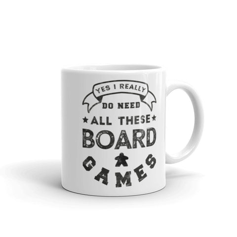 Yes, I Really Do Need All These Board Games Mug