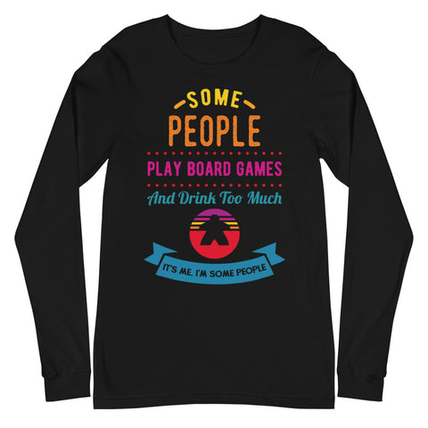 Some People Play Board Games And Drink Too Much: It's Me, I'm Some People Long Sleeve