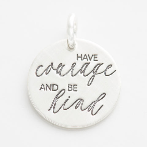 'Have Courage and Be Kind' Charm