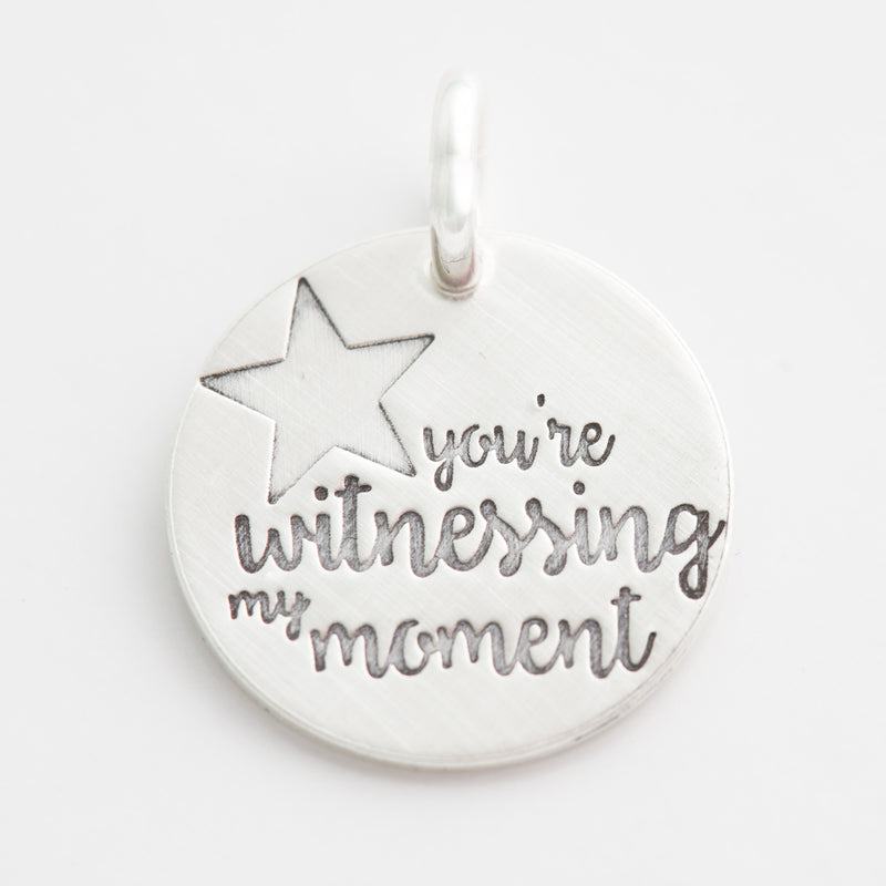 'You're Witnessing My Moment' Charm