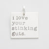 'I Love Your Stinking Guts' Charm
