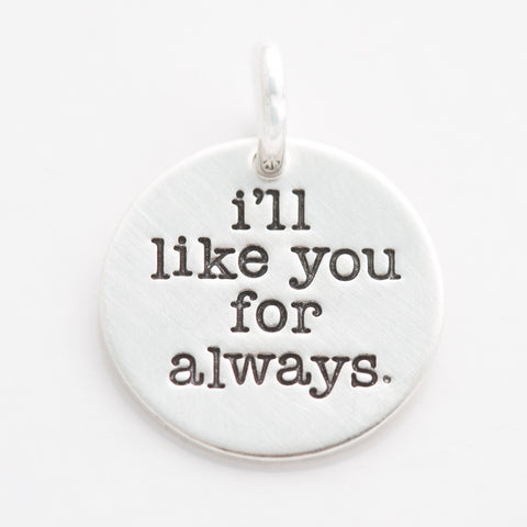 'I'll Like You For Always' Charm