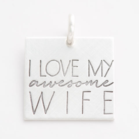 'I Love My Awesome Wife' Charm
