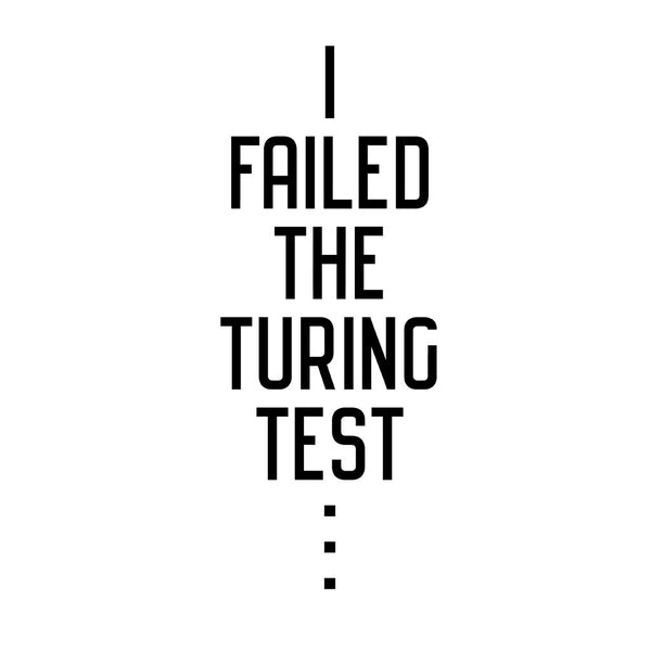 I Failed the Turing Test