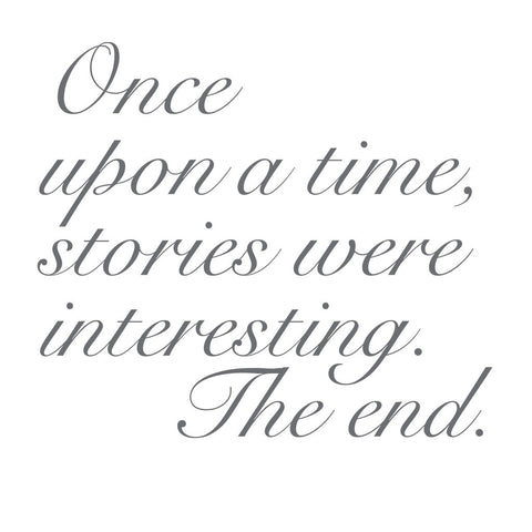 Once upon a time stories were interesting. The end.
