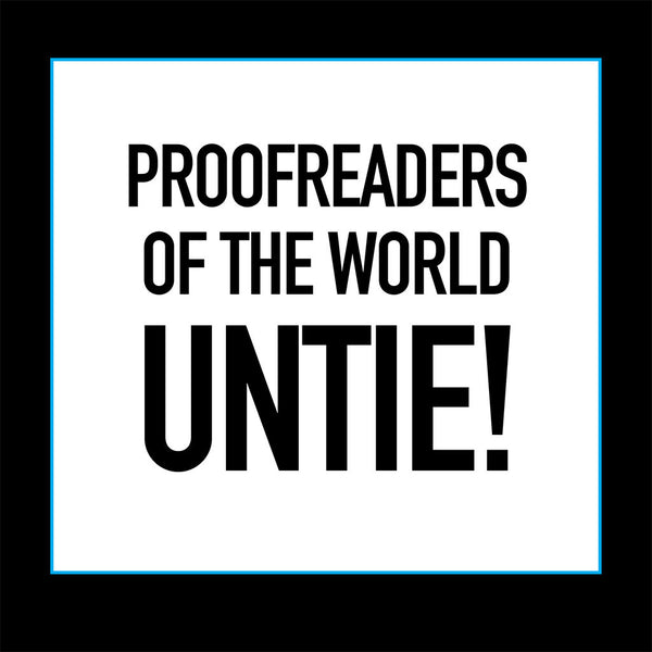 PROOFREADERS OF THE WORLD UNTIE!