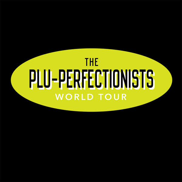 The Plu-perfectionists World Tour