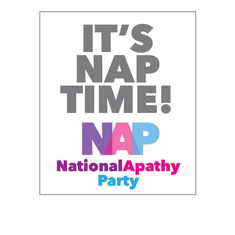 It's NAP Time (National Apathy Party)