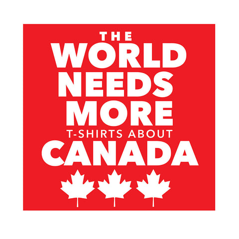 The world needs more (t-shirts about) Canada