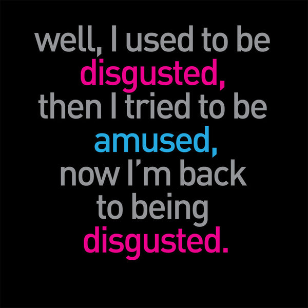 I used to be disgusted...