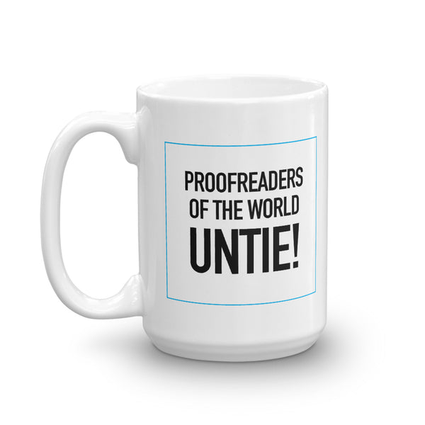 Proofreaders of the world UNTIE!: The Coffee Mug