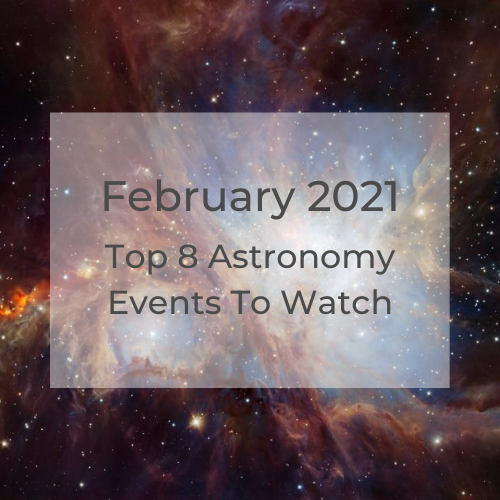 Top 8 Astronomy Events to Watch: February 2021