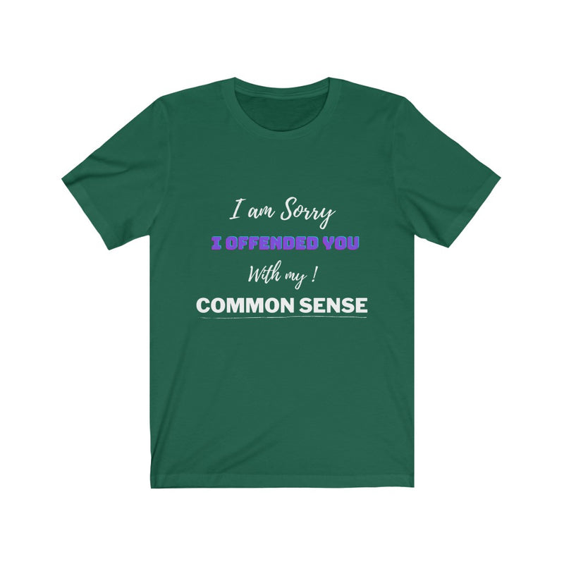I am sorry i offended you with my common sense - Unisex Jersey Short Sleeve Tee