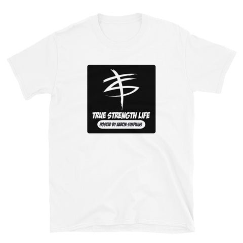True Strength Life Podcast Unisex T-Shirt