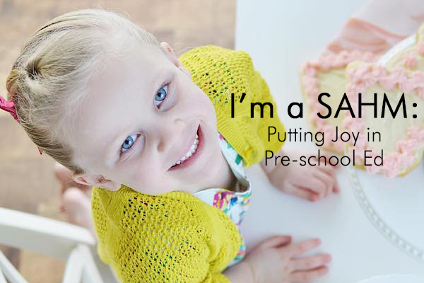 I'm a SAHM: Putting Joy in Pre-school Ed