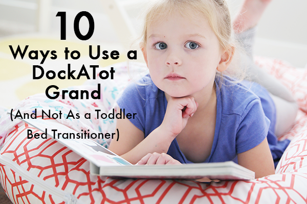 10 Ways to Use a DockATot Grand