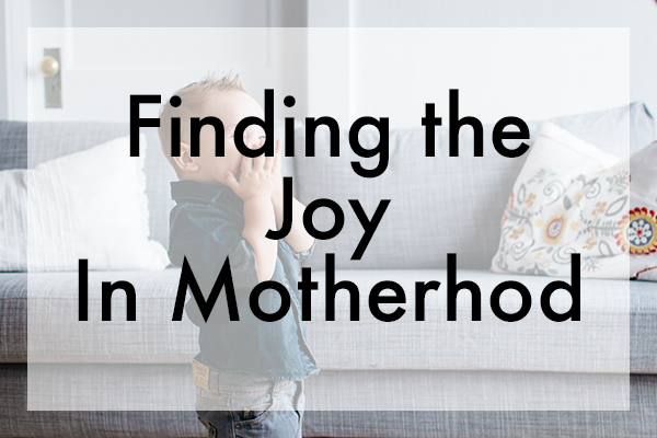 Finding the Joy in Motherhood