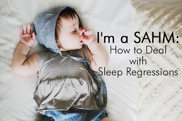 I'm a SAHM: How to Deal with the Sleep Regression