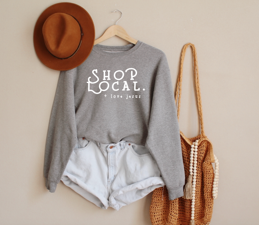 Shop Local + Love Jesus Sweatshirt