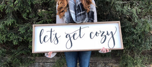 Lets Get Cozy Modern Farmhouse Sign