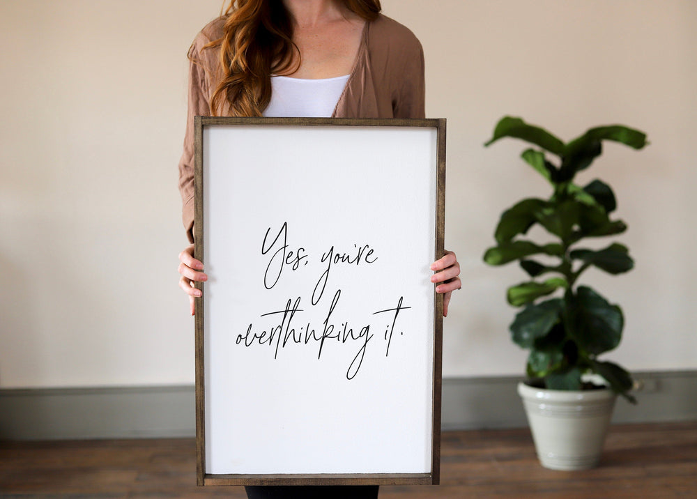 Yes, You're overthinking it. Farmhouse Wall Decor. Framed Wall Art. Inspirational Quote. Wood framed Sign. Modern Farmhouse Decor.