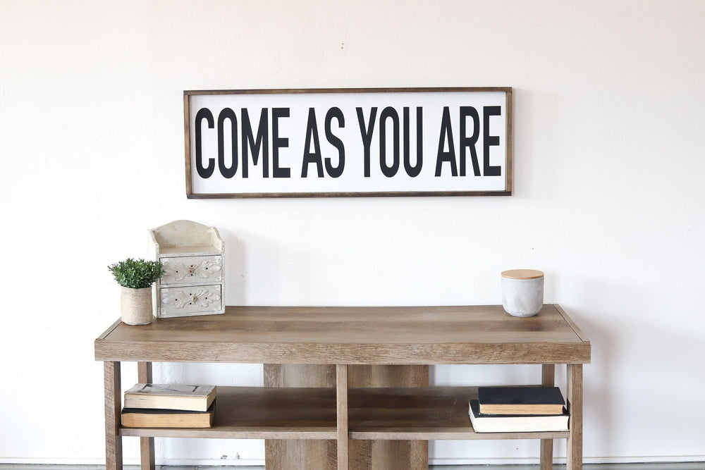 Come As You Are Modern Farmhouse Sign