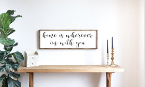 Home is Wherever I'm with You Sign | Framed Wood Sign | Rustic Wall Decor | Framed Sign | Quote Sign | Farmhouse Wall Decor