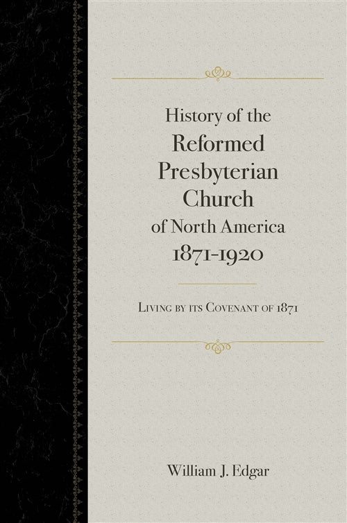 History of the Reformed Presbyterian Church of North America 1871-1920