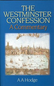 The Westminster Confession: A Commentary