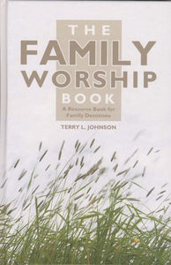 The Family Worship Book: A Resource Book for Family Devotions