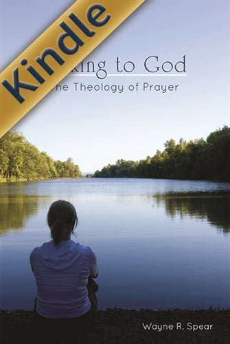Talking to God: The Theology of Prayer (Kindle)