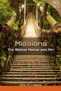 Missions: The Biblical Motive and Aim