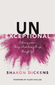 Unexceptional: Ordinary Women Doing Extraordinary Things through God