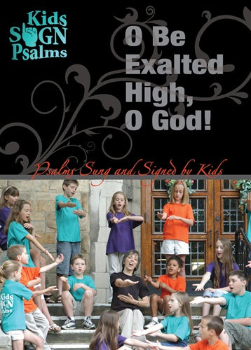 Kids Sign Psalms: O Be Exalted High, O God! DVD