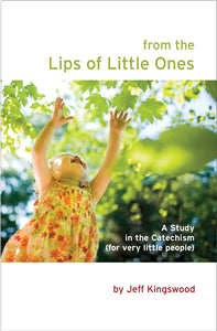 From the Lips of Little Ones: A Study in the Catechism (for very little people)