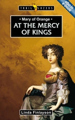 Mary of Orange: At the Mercy of Kings