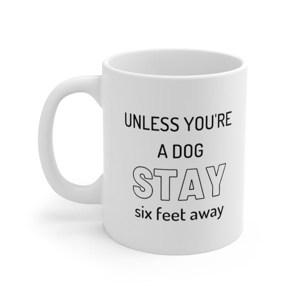 Unless You're A Dog STAY Six Feet Away Mug