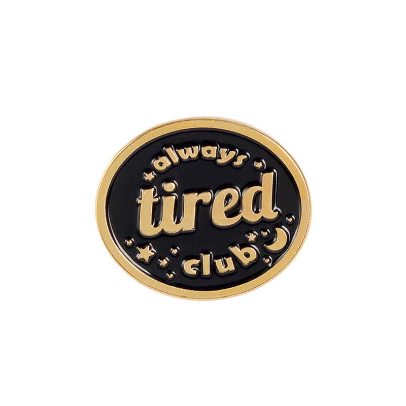 Enamel Pin - Always Tired Club